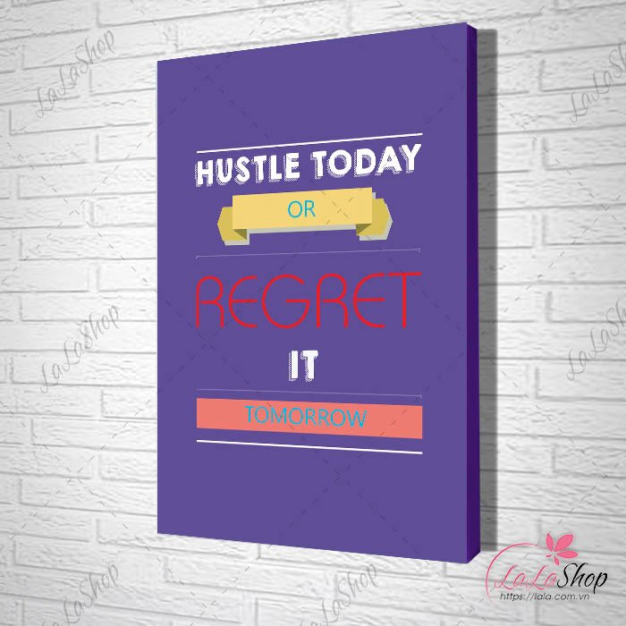 Tranh treo tường Hustle today or regret it tomorrow