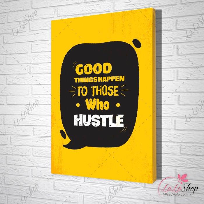 Tranh văn phòng good things happen to those hustle