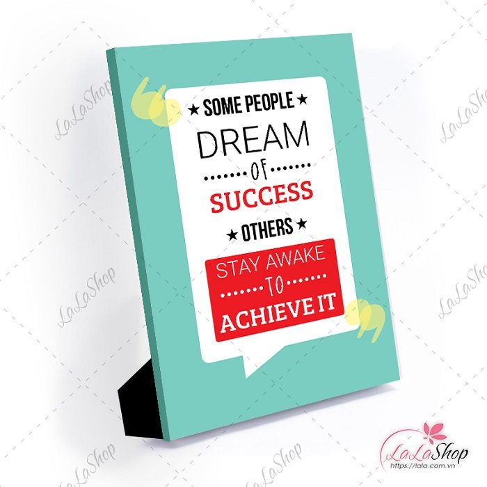 Tranh để bàn some people dream of success others stay awake to achieve it