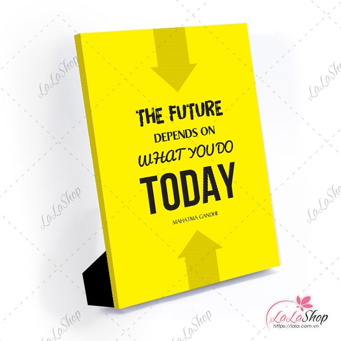 Tranh để bàn the future depends on what you do today