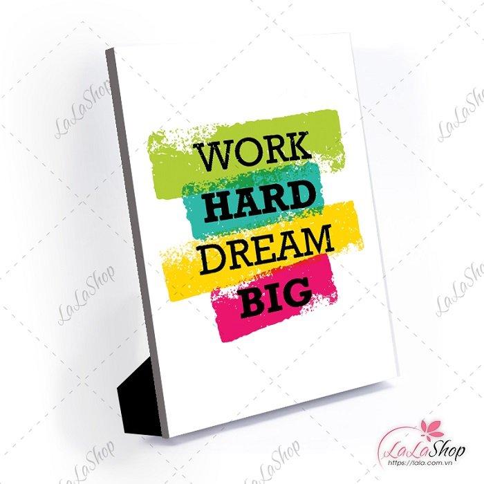 Tranh để bàn work hard dream big
