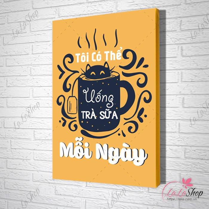 Tranh slogan tôi có thể uống trà sữa mỗi ngày
