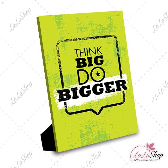 tranh để bàn think big do bigger