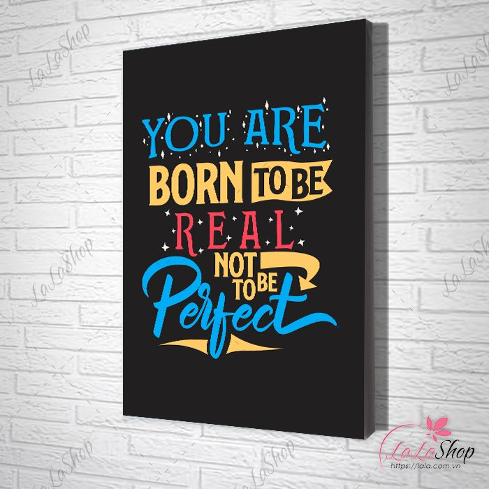 Tranh slogan you are born to be real not to be perfect