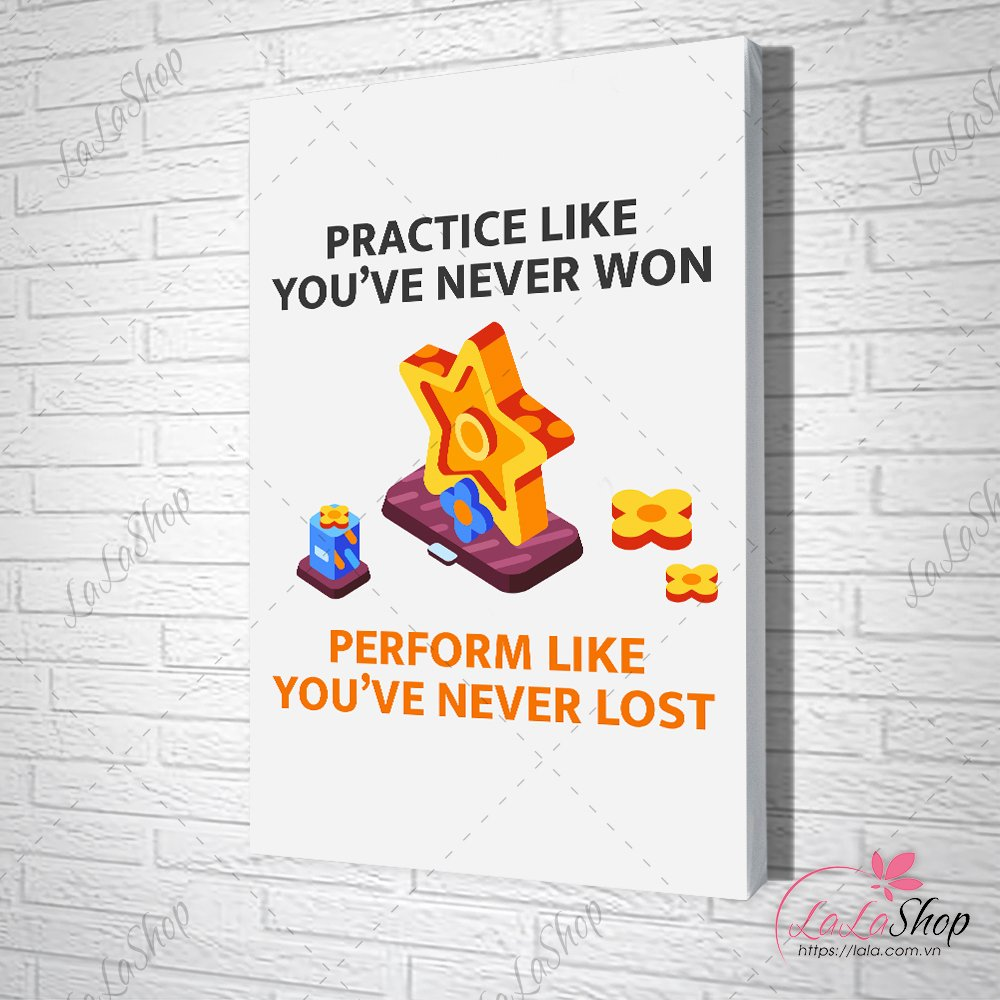 Tranh Văn Phòng practice like youve never win perform like youve never lost