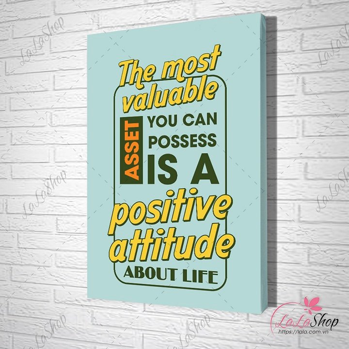 Tranh văn phòng the most valuable asset you can possess is a positive attitude about life