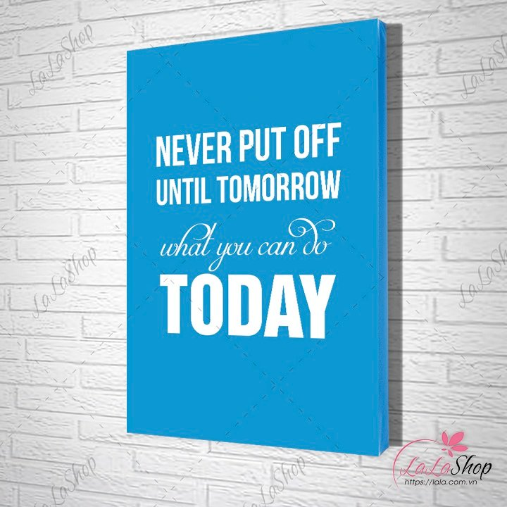 Tranh văn phòng never put off until tomorrow what you can do today
