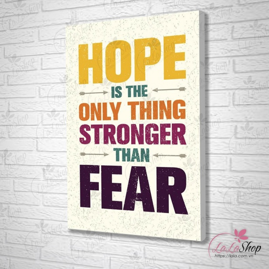Tranh treo tường HOPE is the only thing stronger than FEAR
