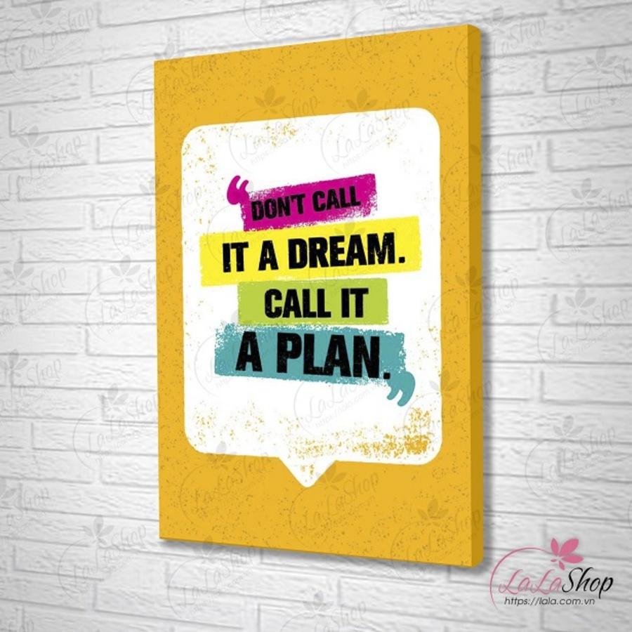 Tranh treo tường Don't call it a dream call it a plan