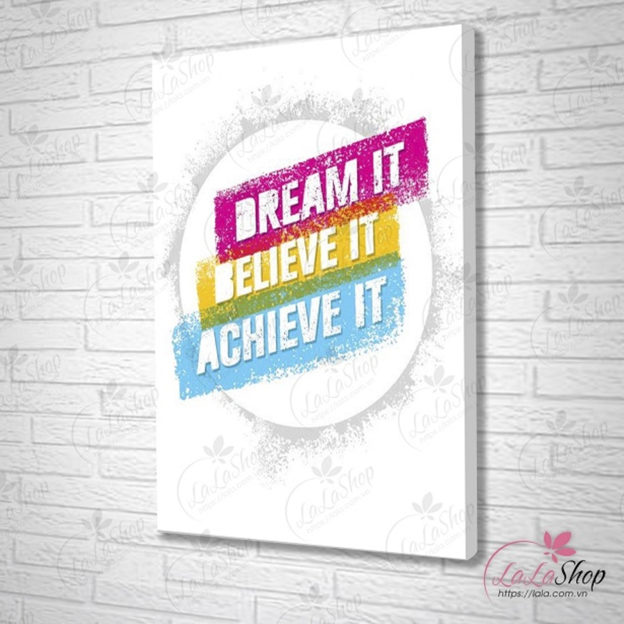 Tranh treo tường Dream it believe it achieve it