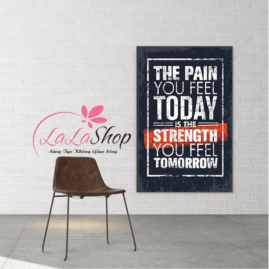 Tranh văn phòng The pain you feel today is the strength you feel tomorrow