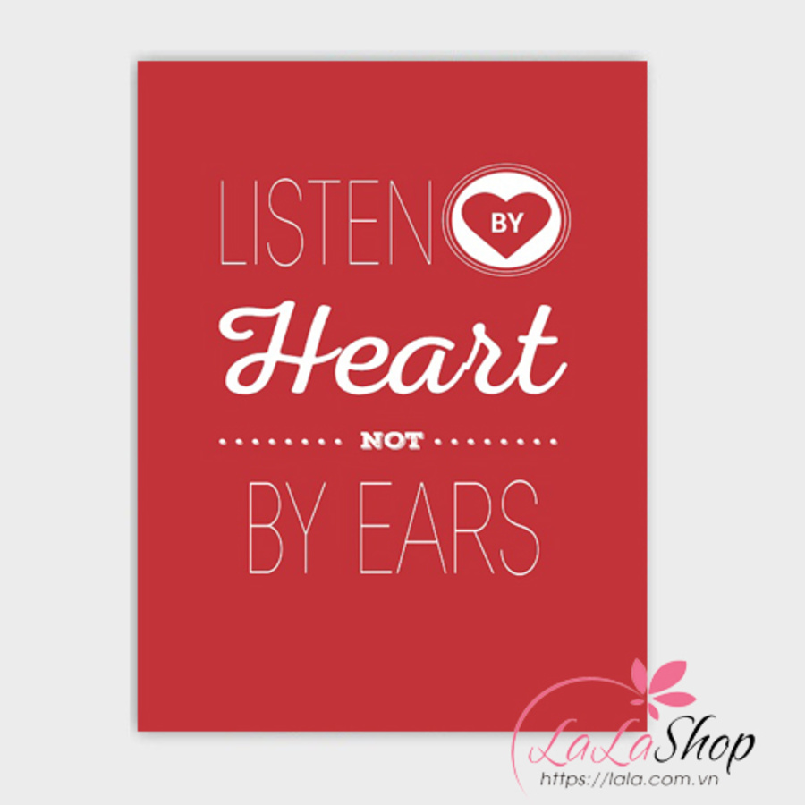 Decal văn phòng Listen by heart not by ears