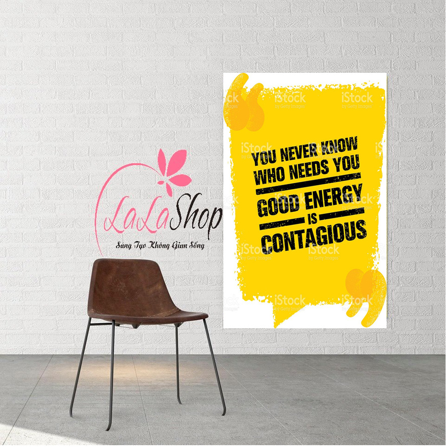 Decal văn phòng You never know who needs you good energy is contagious