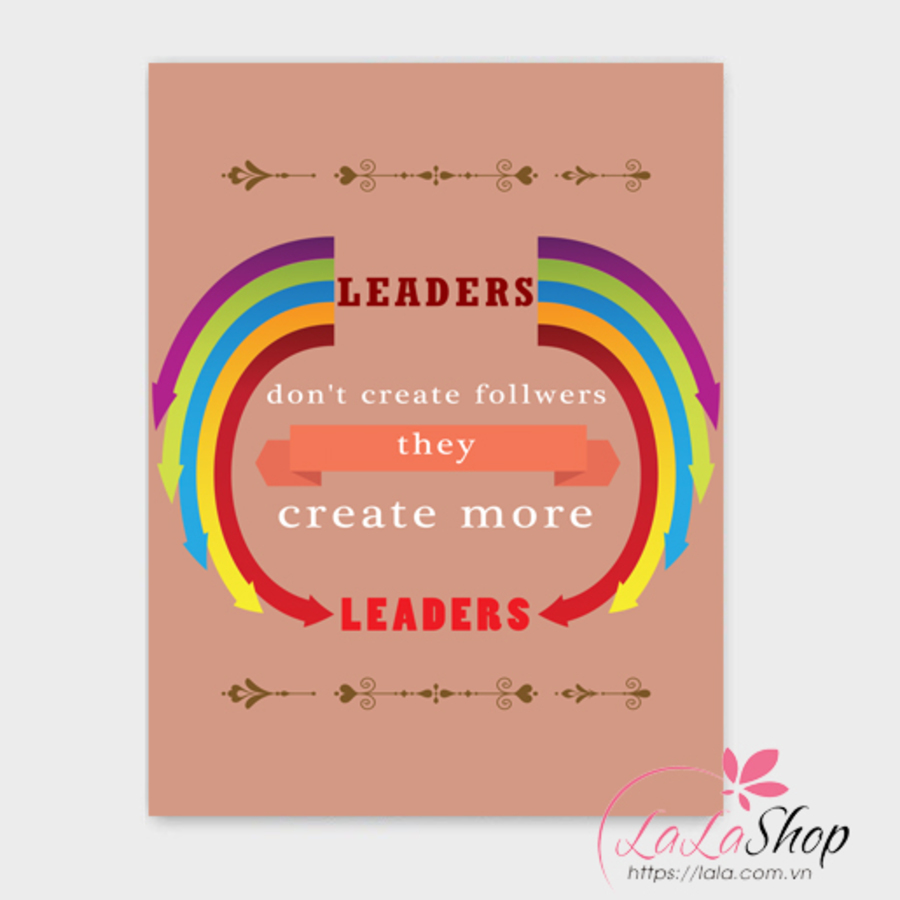 Tranh treo tường Leaders dont create follwers they create more leaders