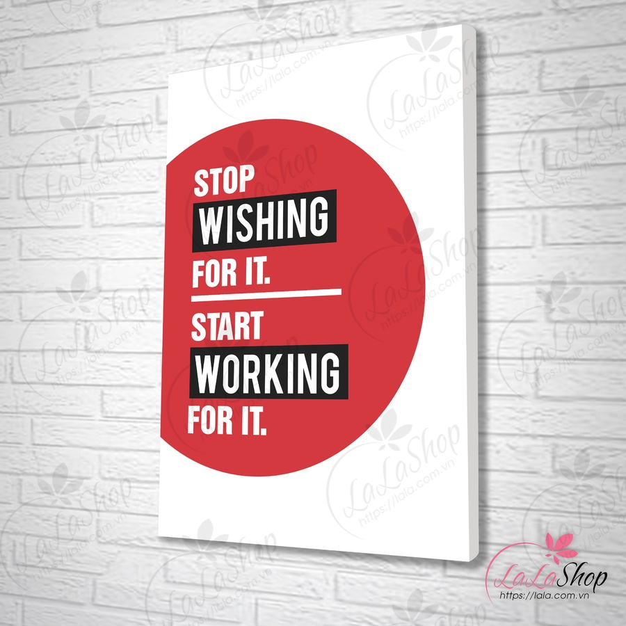Tranh văn phòng stop wishing for it start working for it