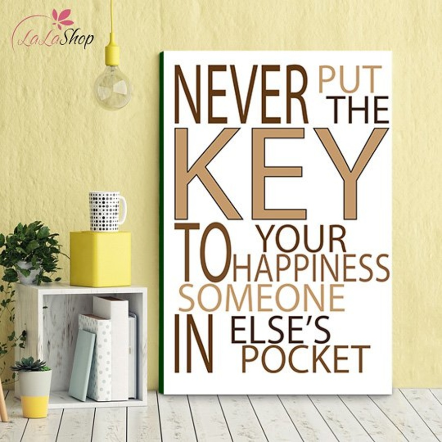 Tranh văn phòng never put the key to your happiness someone in else's pocket
