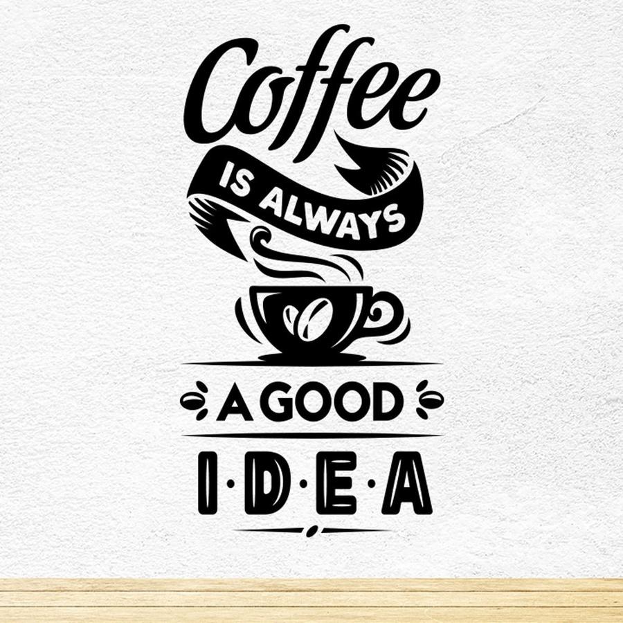 Decal dán tường Coffee is always a good idea