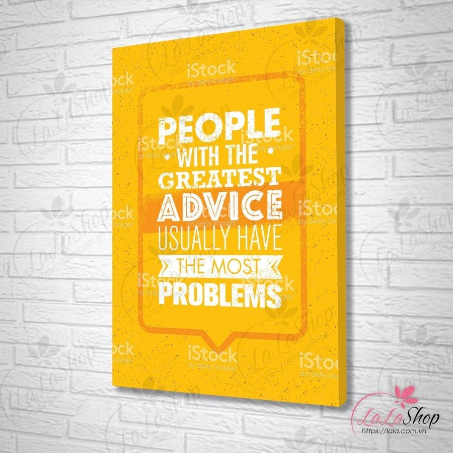 Tranh treo tường People with the greatest advice usually have the most problems