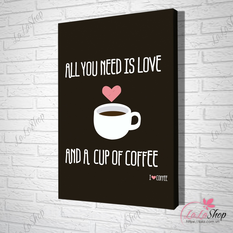 Tranh treo tường all you need is love and a cup of coffee