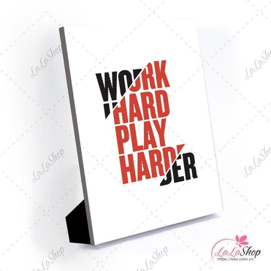 Tranh để bàn work hard play harder