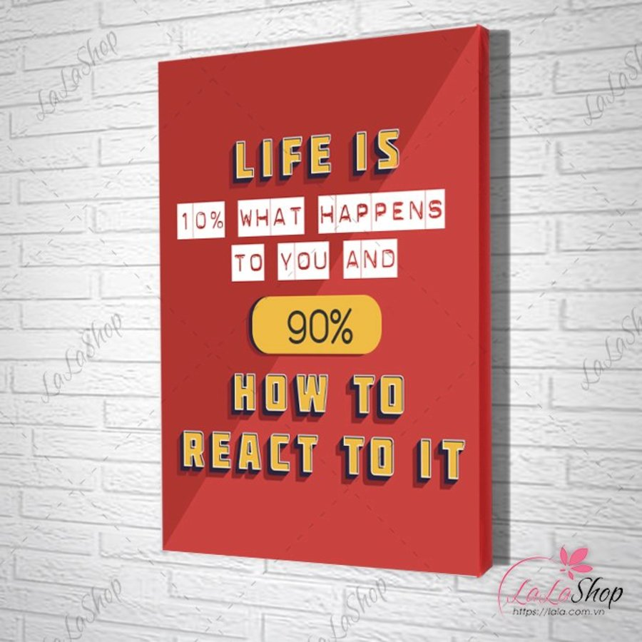 Tranh slogan life is what 10% what happens to you and 90% how you react to it 2