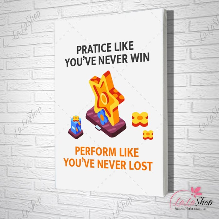 Tranh Văn Phòng practice like you've never win perform like you've never lost