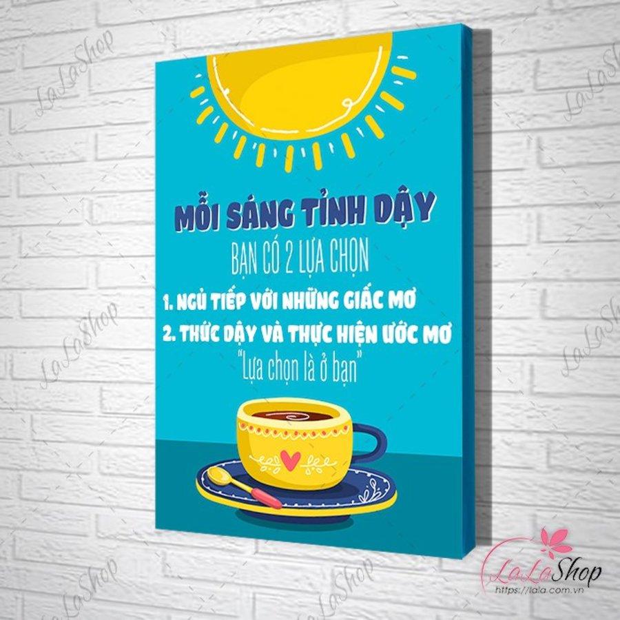 tranh slogan mỗi sáng thức dậy bạn có 2 lựa chọn ngủ tiếp với những ước mơ hoặc thức dậy và thực hiện ước mơ lựa chọn là ở bạn