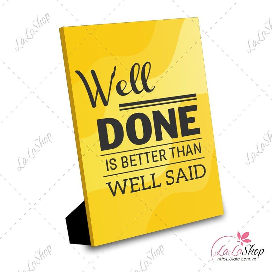 Tranh để bàn well done is better than well said