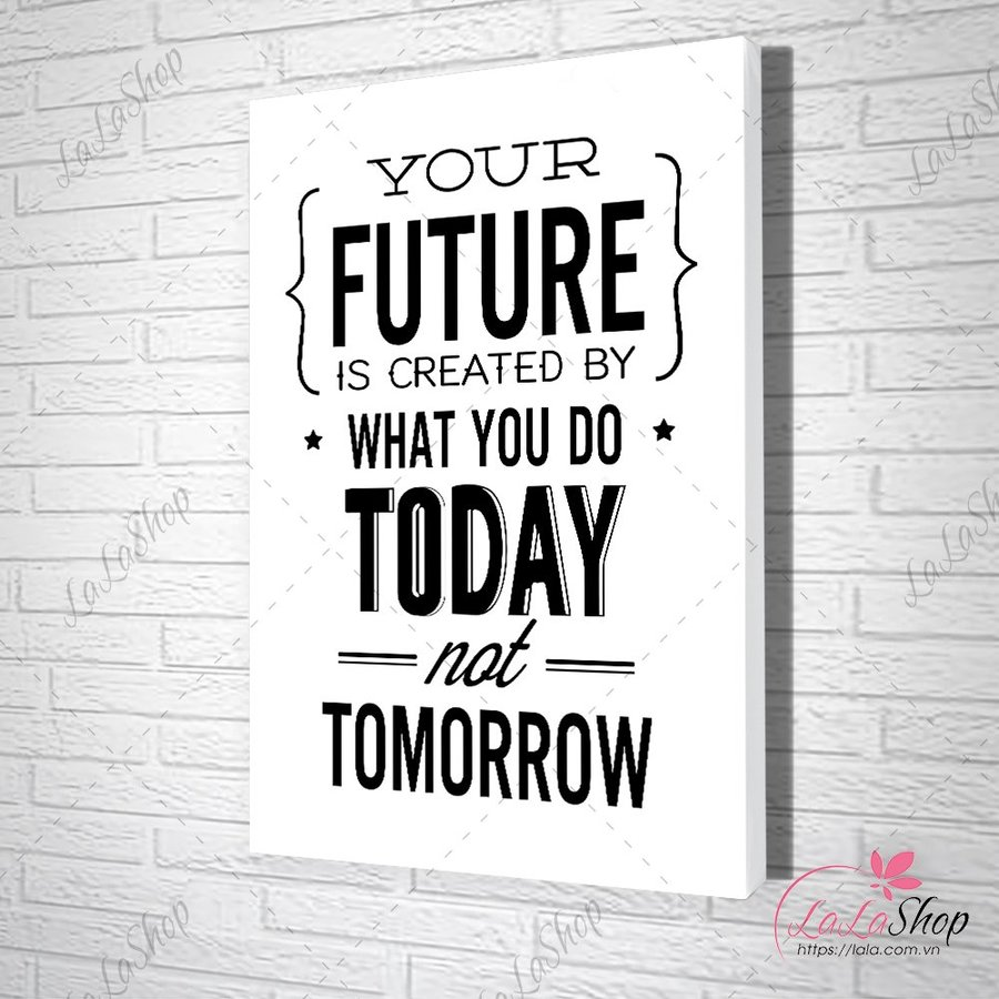 Tranh slogan your future is created by what you do today not tomorrow